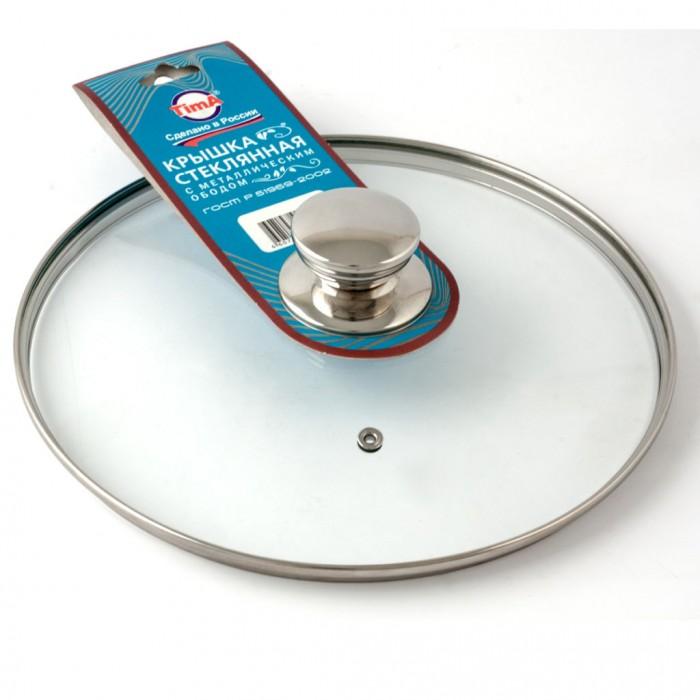 Фото - Посуда и инвентарь TimA Крышка с круглой ручкой и металлическим ободом 32 см крышка tima 4716 16 см стекло
